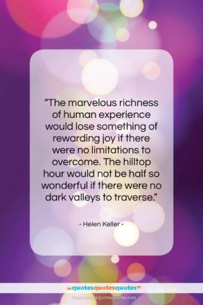 """Helen Keller quote: """"The marvelous richness of human experience would…""""- at QuotesQuotesQuotes.com"""