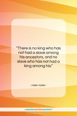 """Helen Keller quote: """"There is no king who has not…""""- at QuotesQuotesQuotes.com"""