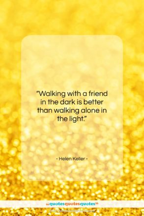 """Helen Keller quote: """"Walking with a friend in the dark…""""- at QuotesQuotesQuotes.com"""