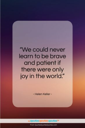 """Helen Keller quote: """"We could never learn to be brave…""""- at QuotesQuotesQuotes.com"""