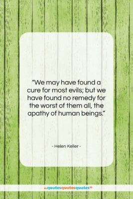 """Helen Keller quote: """"We may have found a cure for…""""- at QuotesQuotesQuotes.com"""