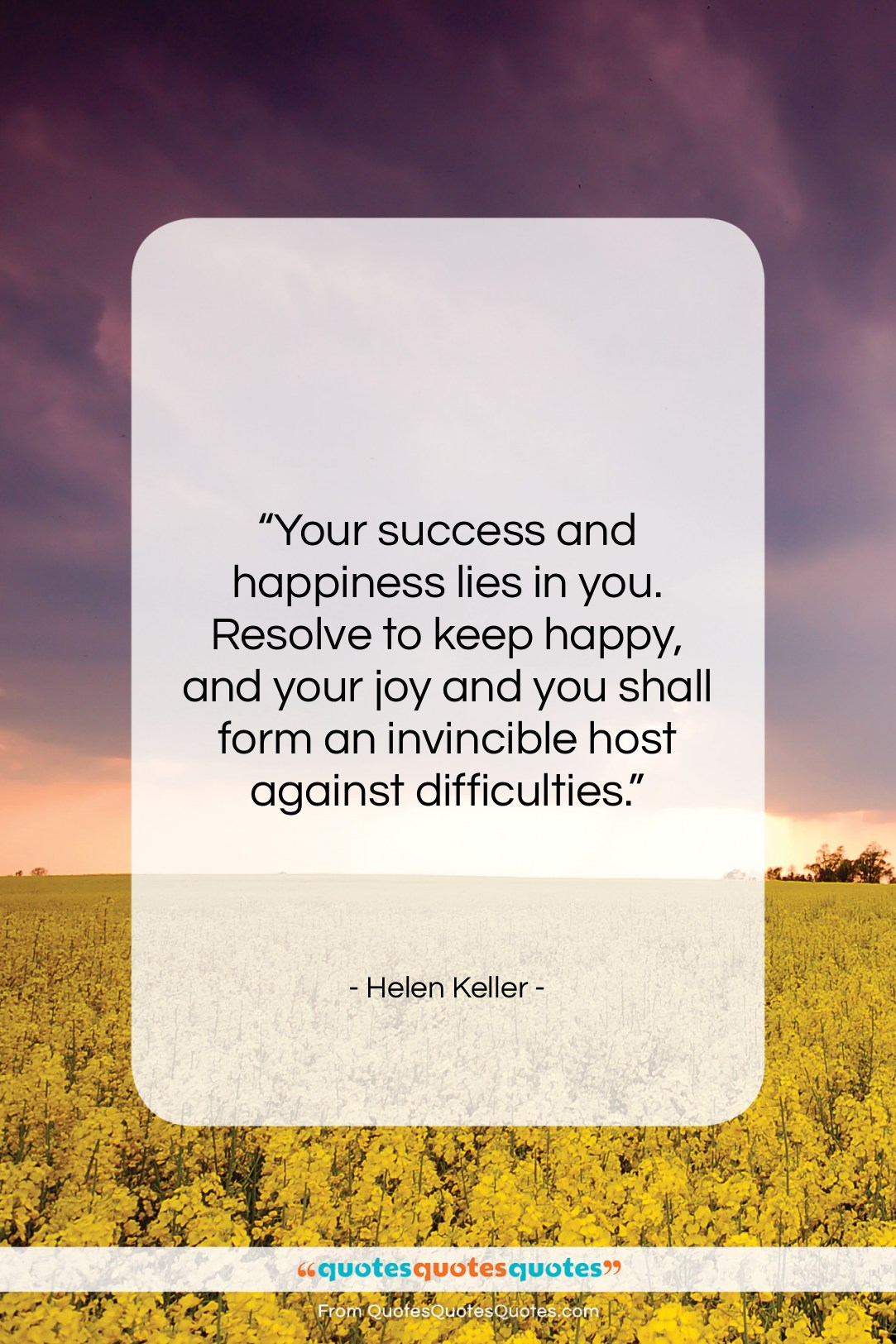 """Helen Keller quote: """"Your success and happiness lies in you….""""- at QuotesQuotesQuotes.com"""