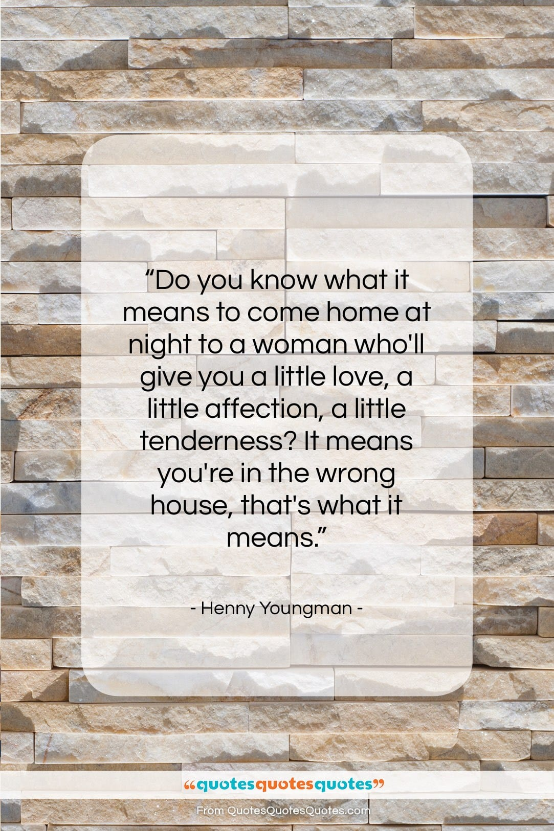 """Henny Youngman quote: """"Do you know what it means to…""""- at QuotesQuotesQuotes.com"""