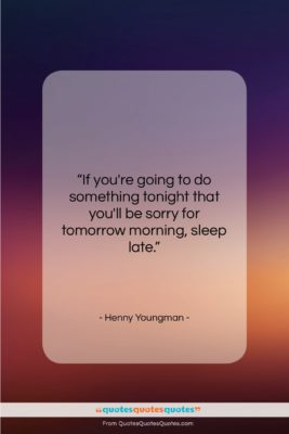 """Henny Youngman quote: """"If you're going to do something tonight…""""- at QuotesQuotesQuotes.com"""
