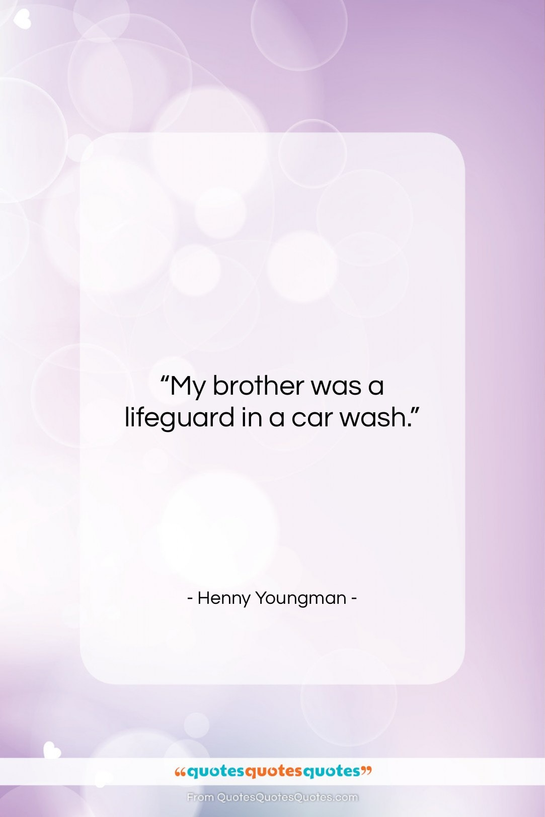 "Henny Youngman quote: ""My brother was a lifeguard in a…""- at QuotesQuotesQuotes.com"