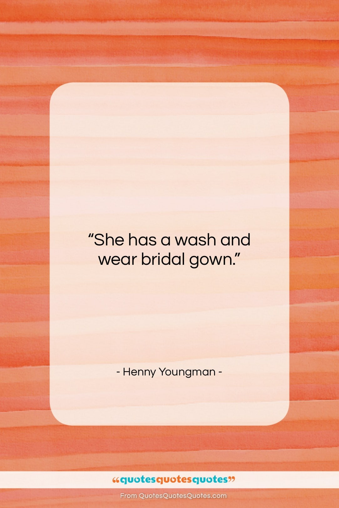 """Henny Youngman quote: """"She has a wash and wear bridal…""""- at QuotesQuotesQuotes.com"""