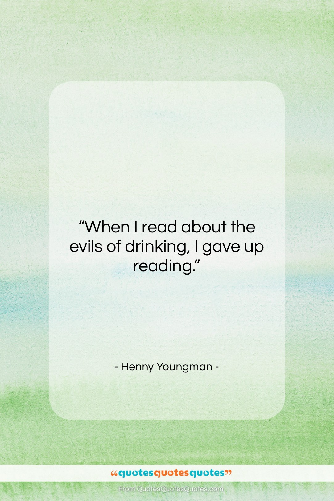 """Henny Youngman quote: """"When I read about the evils of…""""- at QuotesQuotesQuotes.com"""