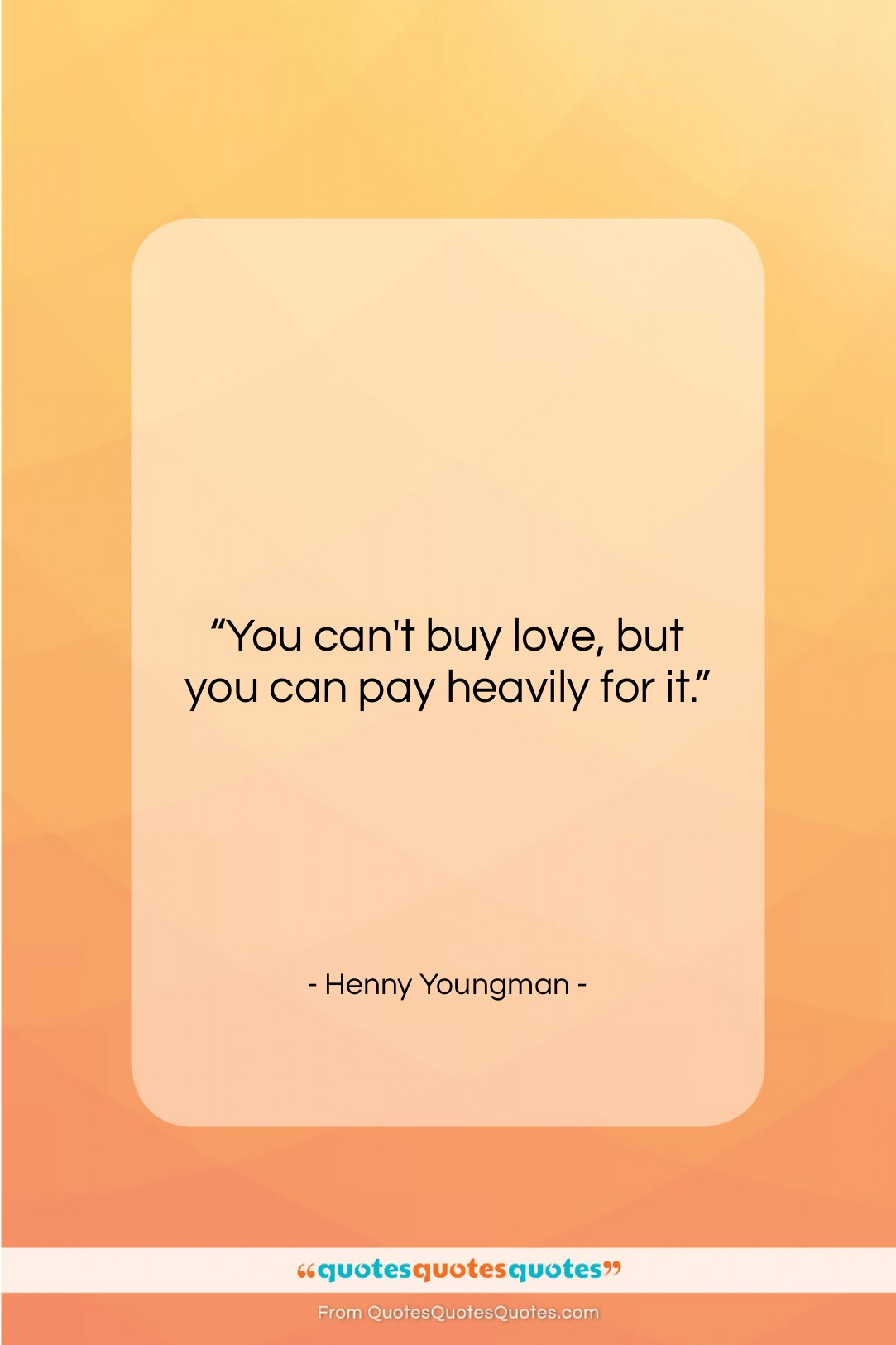 """Henny Youngman quote: """"You can't buy love, but you can…""""- at QuotesQuotesQuotes.com"""