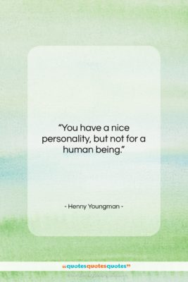 """Henny Youngman quote: """"You have a nice personality, but not…""""- at QuotesQuotesQuotes.com"""