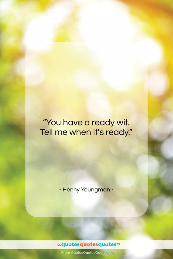 "Henny Youngman quote: ""You have a ready wit. Tell me…""- at QuotesQuotesQuotes.com"