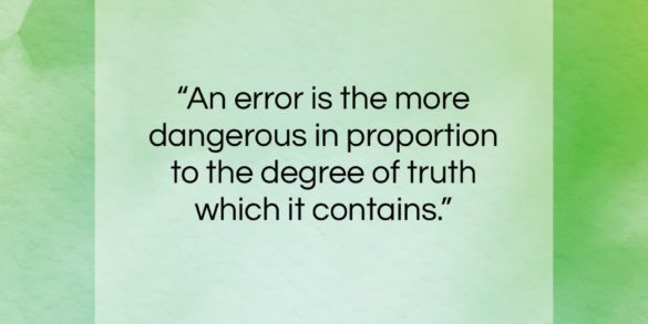 """Henri Frederic Amiel quote: """"An error is the more dangerous in…""""- at QuotesQuotesQuotes.com"""
