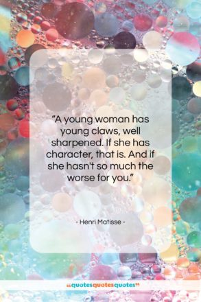 """Henri Matisse quote: """"A young woman has young claws, well…""""- at QuotesQuotesQuotes.com"""