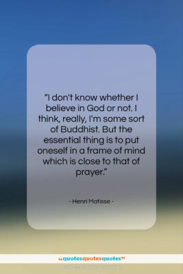 """Henri Matisse quote: """"I don't know whether I believe in…""""- at QuotesQuotesQuotes.com"""