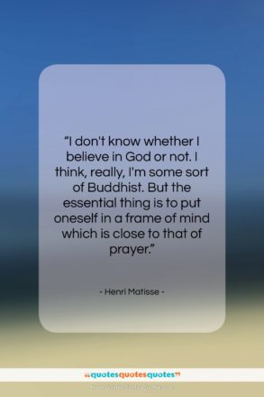 "Henri Matisse quote: ""I don't know whether I believe in…""- at QuotesQuotesQuotes.com"