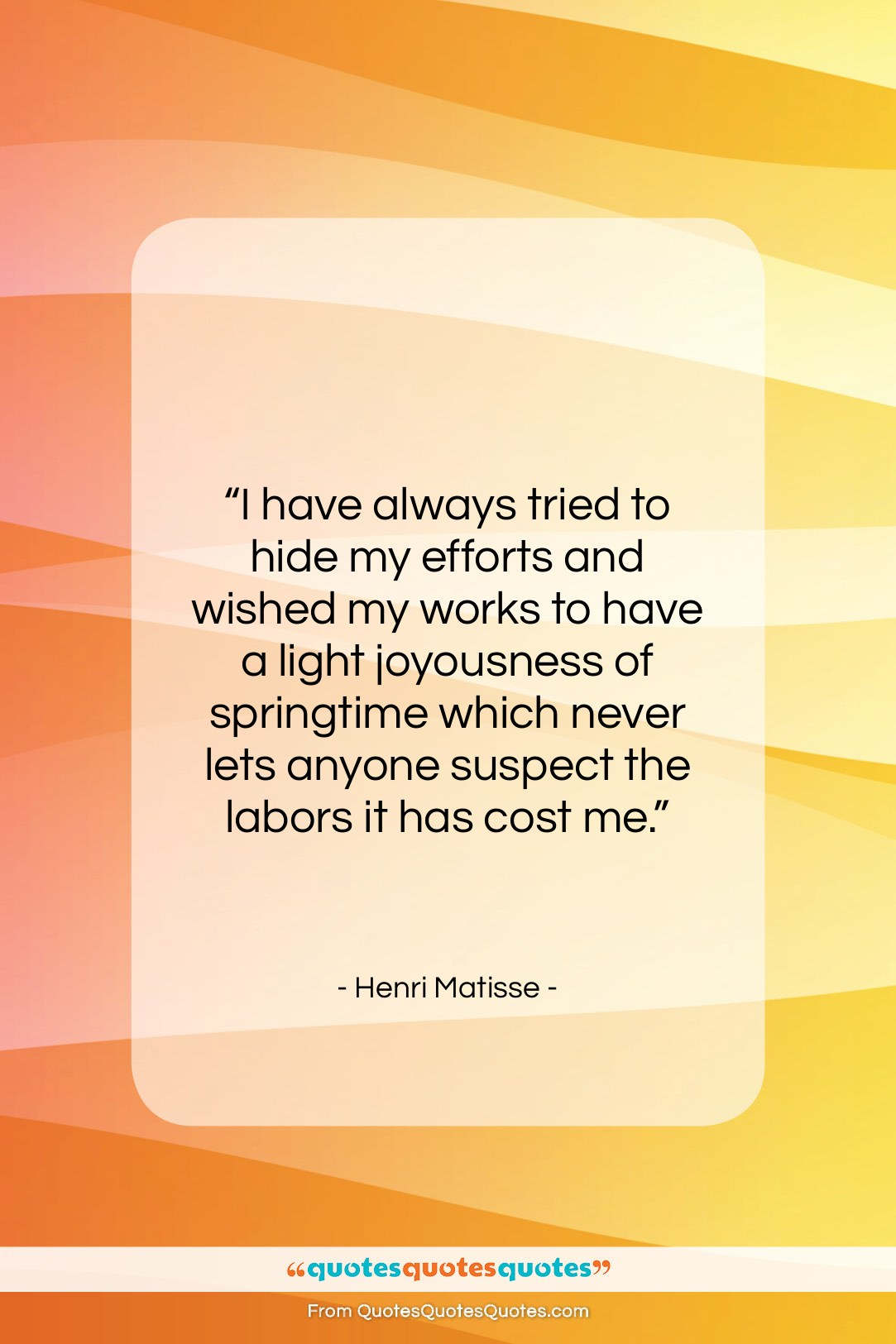"Henri Matisse quote: ""I have always tried to hide my…""- at QuotesQuotesQuotes.com"