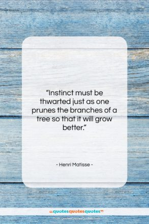"Henri Matisse quote: ""Instinct must be thwarted just as one…""- at QuotesQuotesQuotes.com"