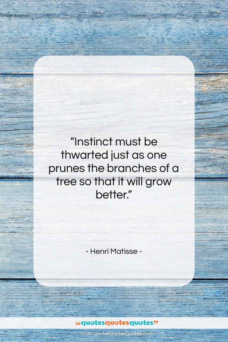 """Henri Matisse quote: """"Instinct must be thwarted just as one…""""- at QuotesQuotesQuotes.com"""
