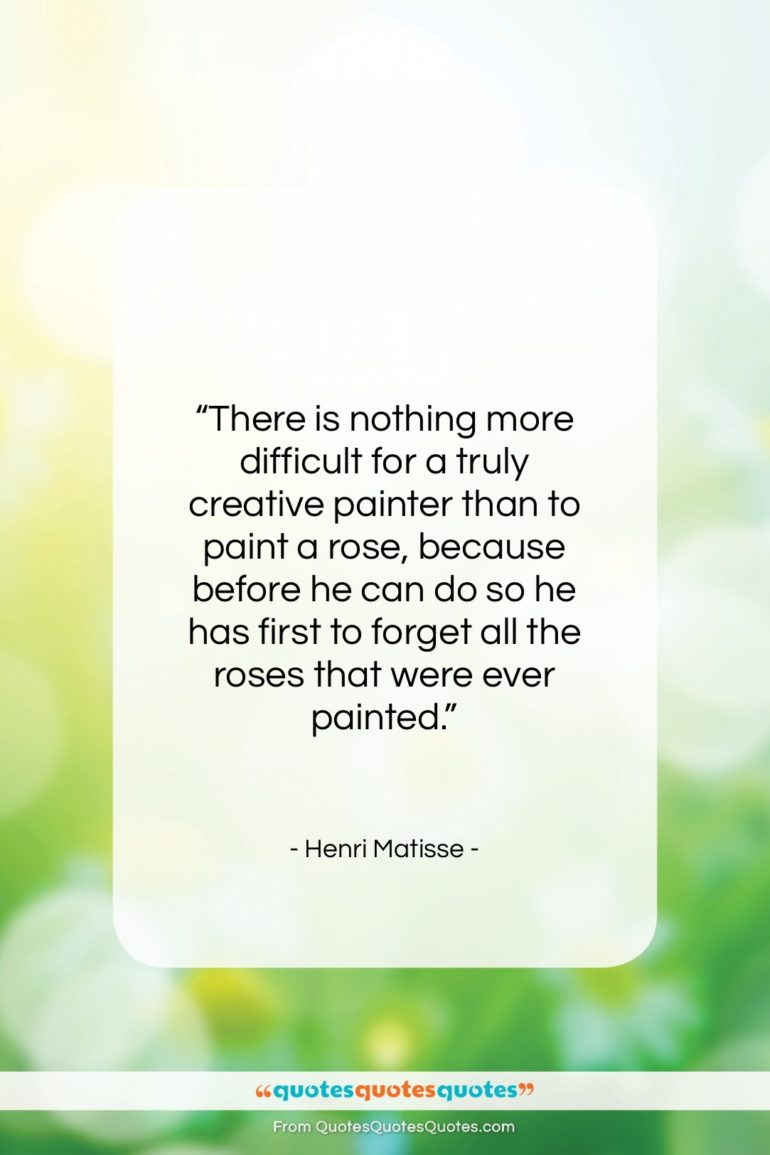"""Henri Matisse quote: """"There is nothing more difficult for a…""""- at QuotesQuotesQuotes.com"""