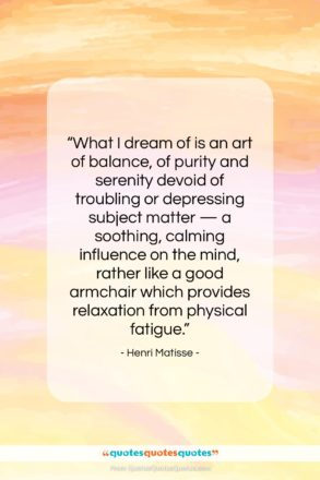 "Henri Matisse quote: ""What I dream of is an art…""- at QuotesQuotesQuotes.com"