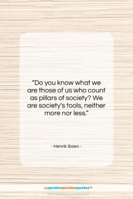 "Henrik Ibsen quote: ""Do you know what we are those…""- at QuotesQuotesQuotes.com"