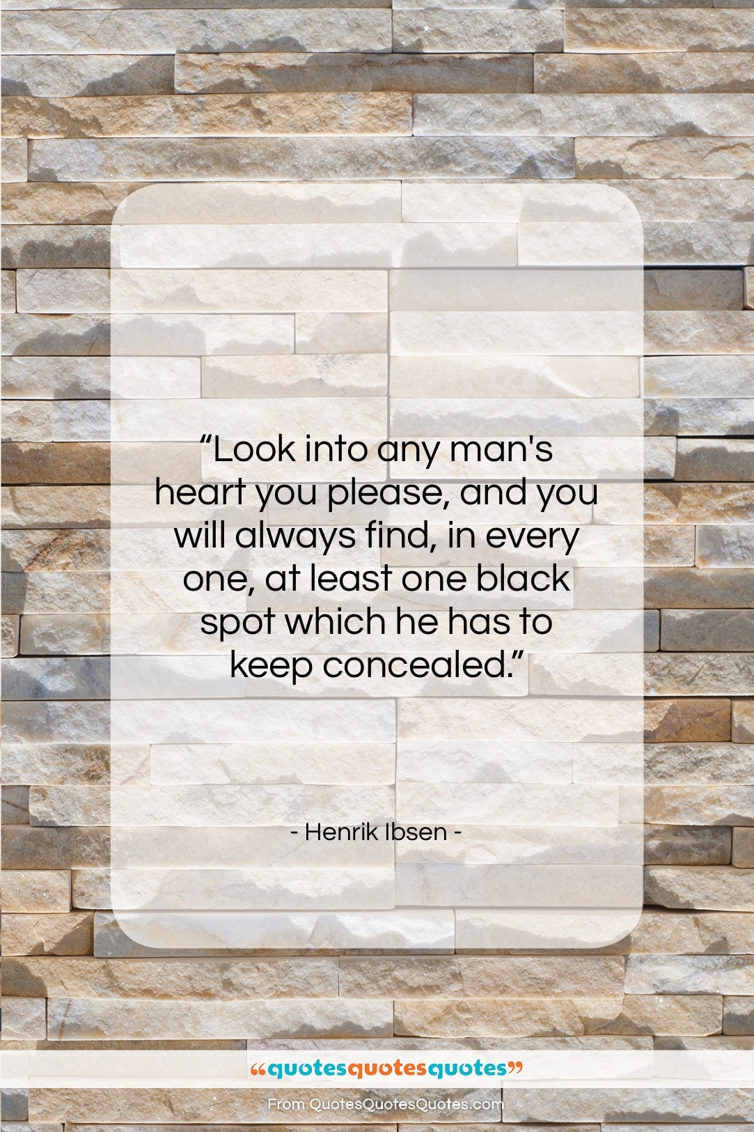 """Henrik Ibsen quote: """"Look into any man's heart you please,…""""- at QuotesQuotesQuotes.com"""