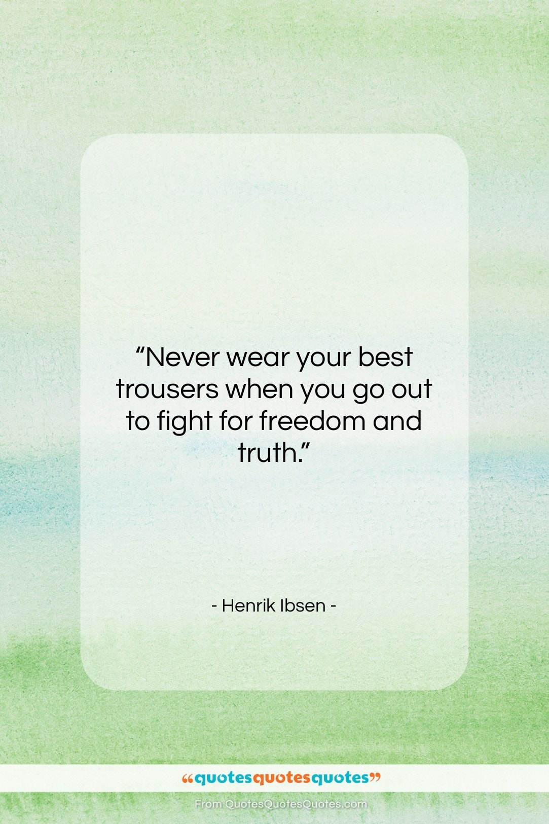 """Henrik Ibsen quote: """"Never wear your best trousers when you…""""- at QuotesQuotesQuotes.com"""