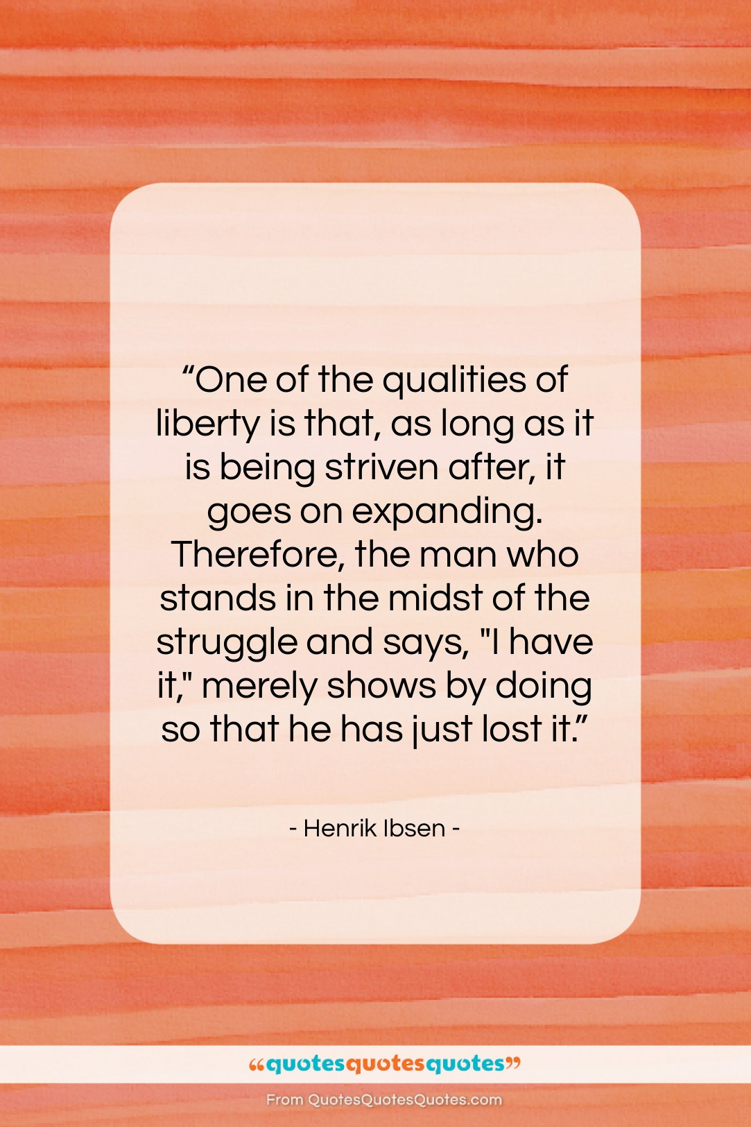 """Henrik Ibsen quote: """"One of the qualities of liberty is…""""- at QuotesQuotesQuotes.com"""