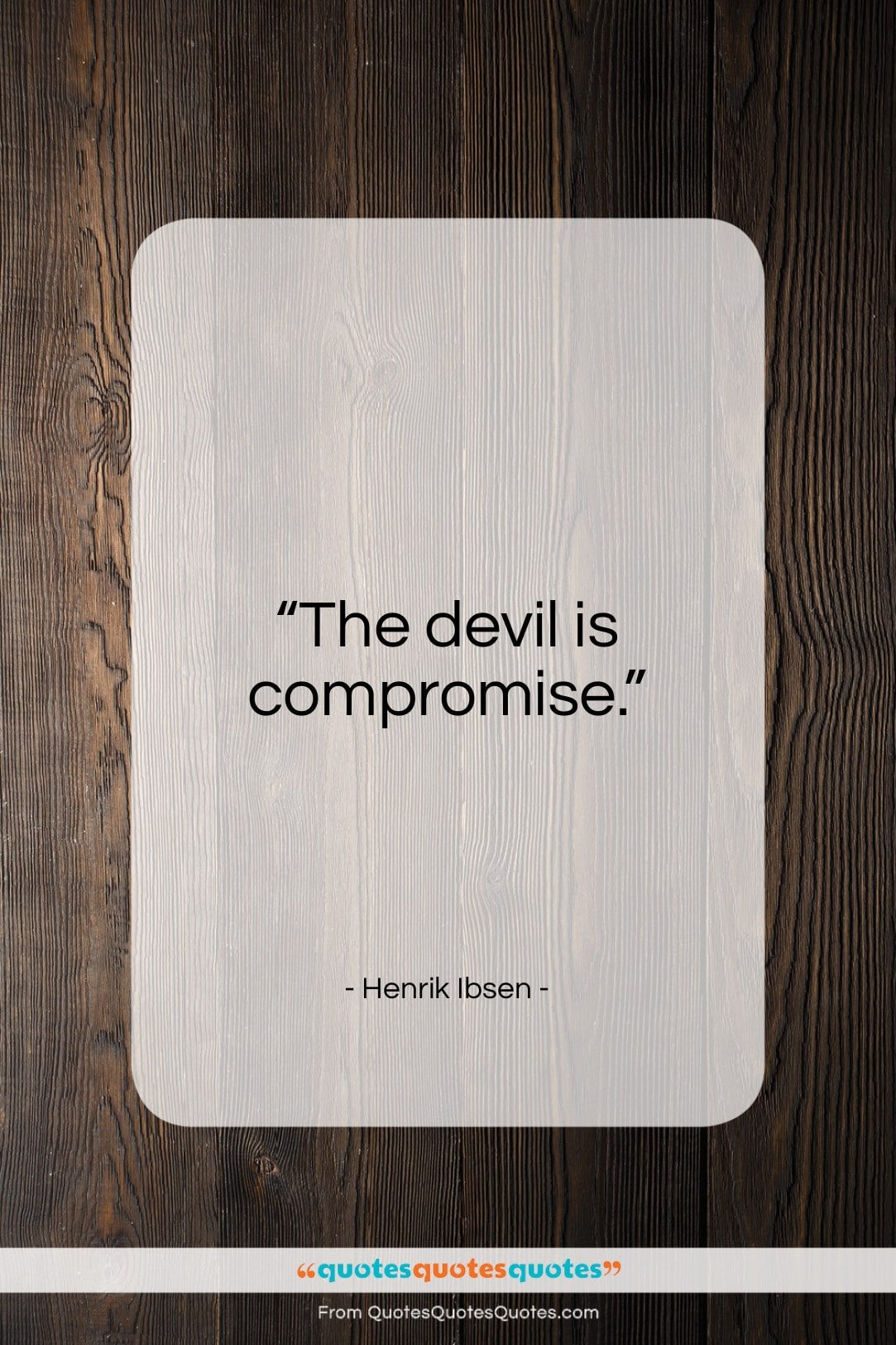 """Henrik Ibsen quote: """"The devil is compromise…""""- at QuotesQuotesQuotes.com"""