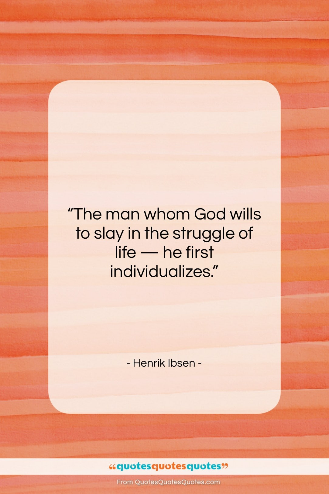 """Henrik Ibsen quote: """"The man whom God wills to slay…""""- at QuotesQuotesQuotes.com"""