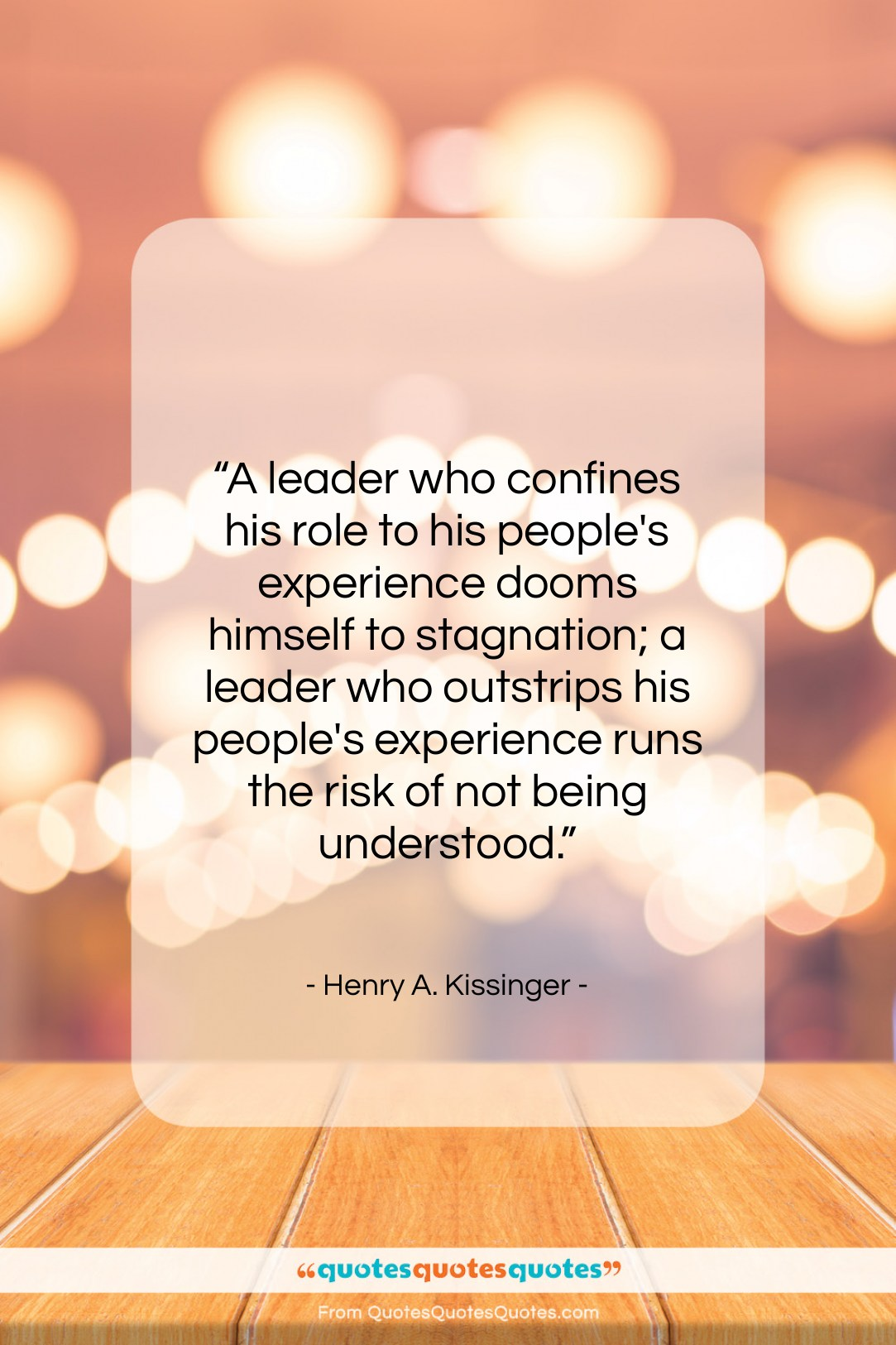 """Henry A. Kissinger quote: """"A leader who confines his role to…""""- at QuotesQuotesQuotes.com"""