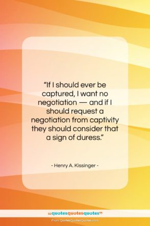 """Henry A. Kissinger quote: """"If I should ever be captured, I…""""- at QuotesQuotesQuotes.com"""