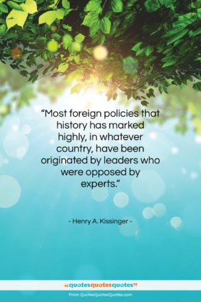 """Henry A. Kissinger quote: """"Most foreign policies that history has marked…""""- at QuotesQuotesQuotes.com"""