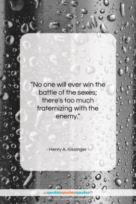 """Henry A. Kissinger quote: """"No one will ever win the battle…""""- at QuotesQuotesQuotes.com"""