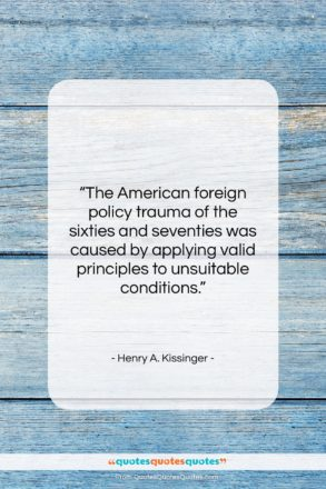 "Henry A. Kissinger quote: ""The American foreign policy trauma of the…""- at QuotesQuotesQuotes.com"