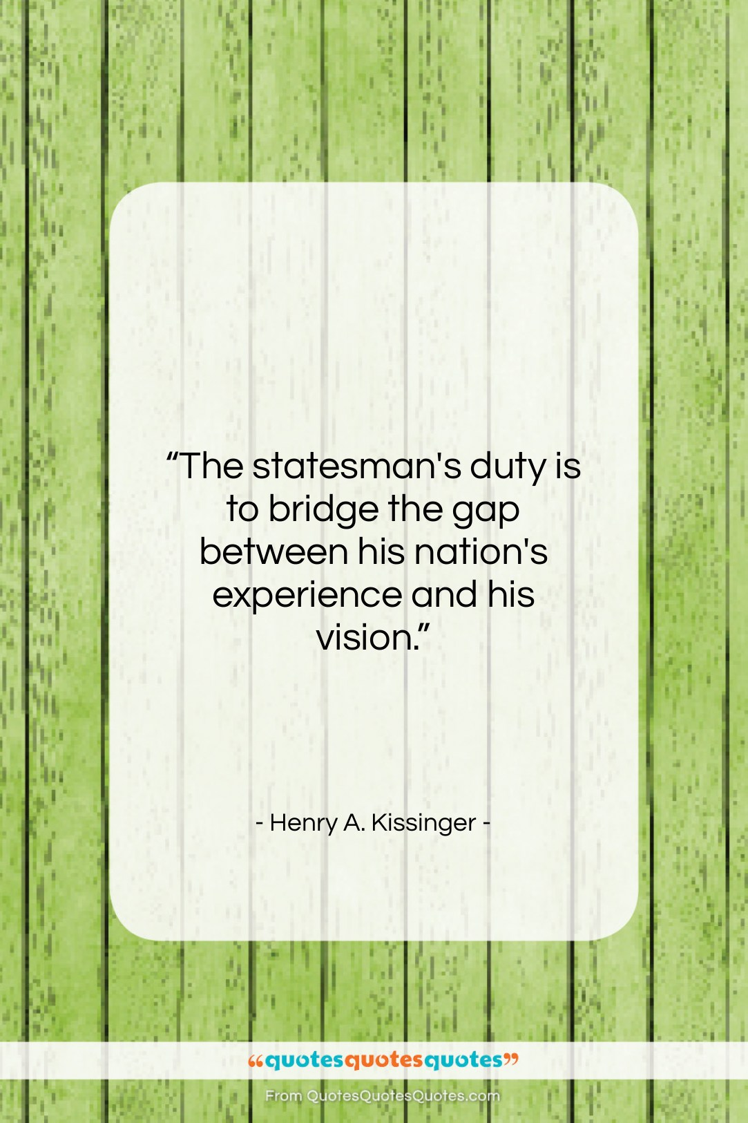 """Henry A. Kissinger quote: """"The statesman's duty is to bridge the…""""- at QuotesQuotesQuotes.com"""