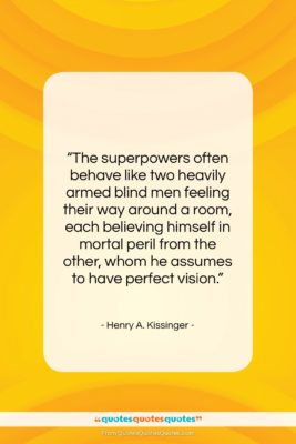 """Henry A. Kissinger quote: """"The superpowers often behave like two heavily…""""- at QuotesQuotesQuotes.com"""