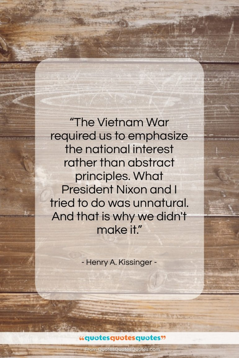"""Henry A. Kissinger quote: """"The Vietnam War required us to emphasize…""""- at QuotesQuotesQuotes.com"""