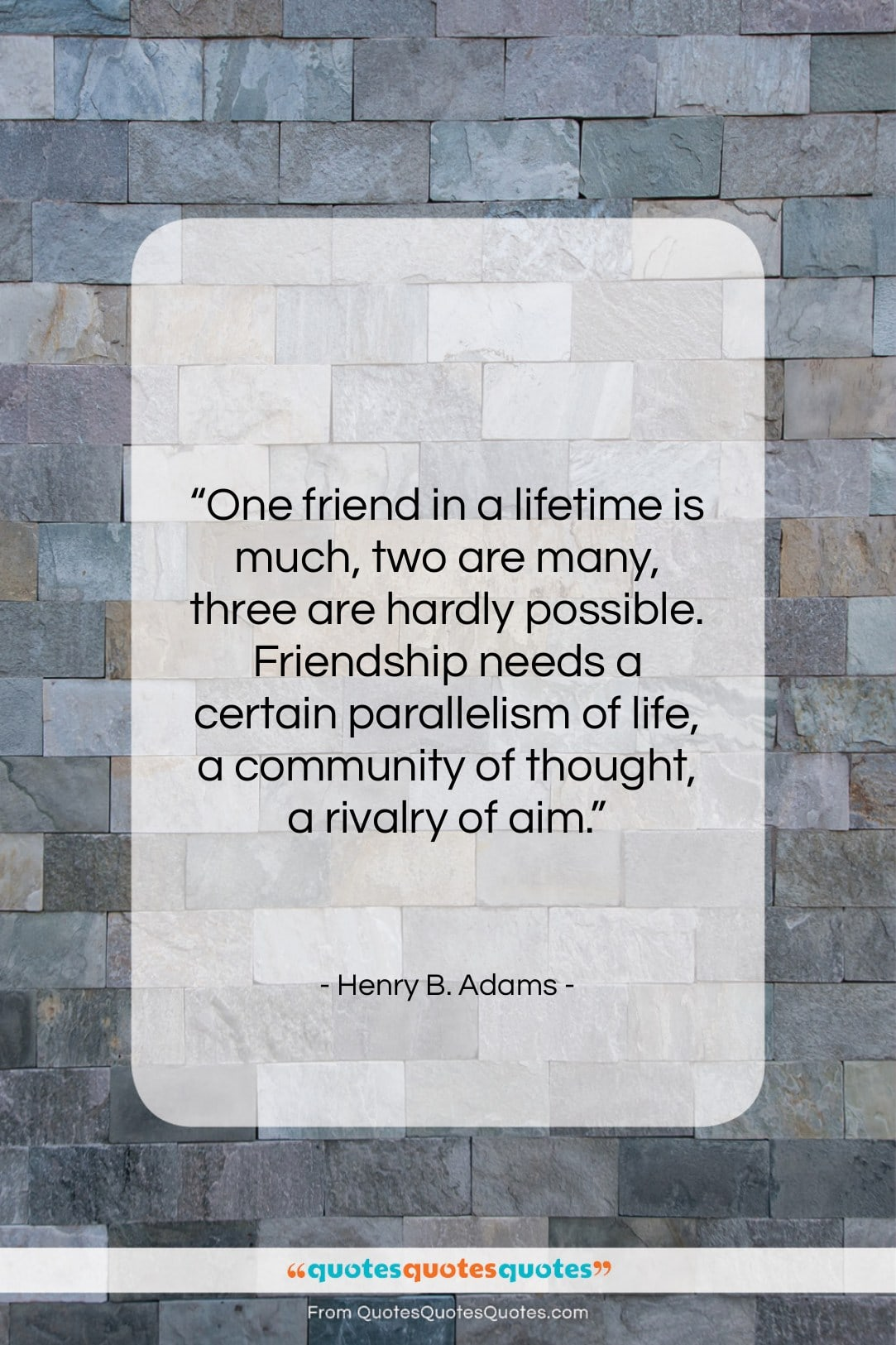 """Henry B. Adams quote: """"One friend in a lifetime is much,…""""- at QuotesQuotesQuotes.com"""