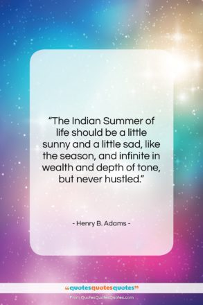 """Henry B. Adams quote: """"The Indian Summer of life should be…""""- at QuotesQuotesQuotes.com"""