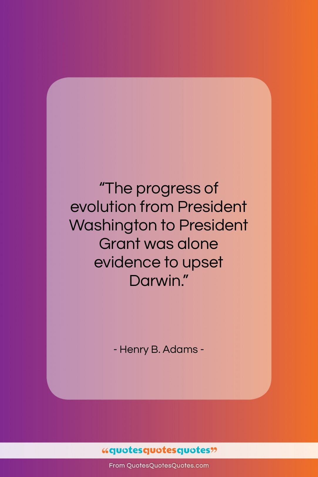 """Henry B. Adams quote: """"The progress of evolution from President Washington…""""- at QuotesQuotesQuotes.com"""