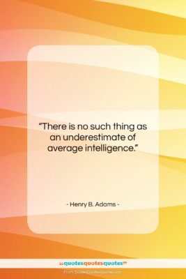 "Henry B. Adams quote: ""There is no such thing as an…""- at QuotesQuotesQuotes.com"