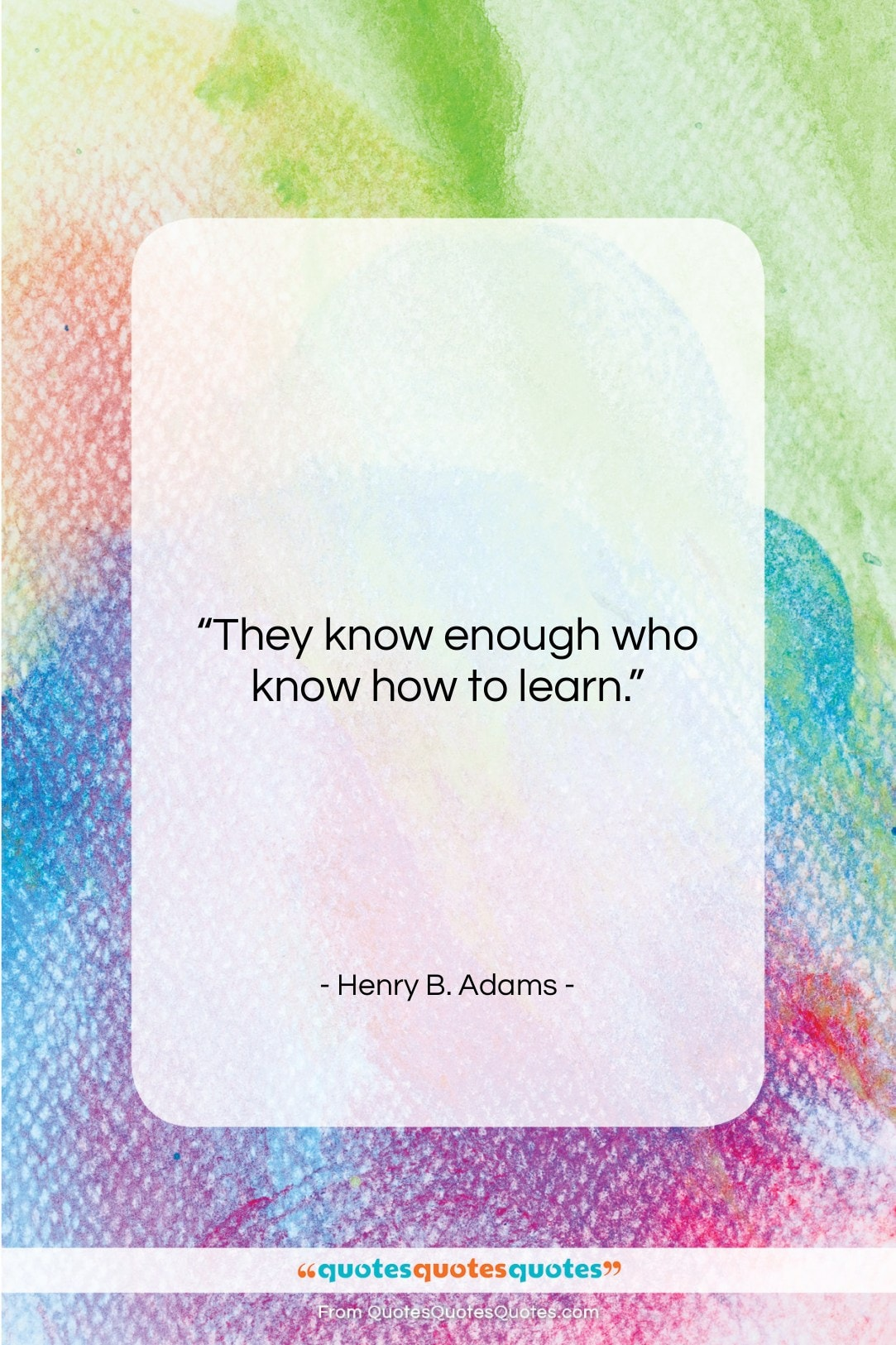 """Henry B. Adams quote: """"They know enough who know how to…""""- at QuotesQuotesQuotes.com"""
