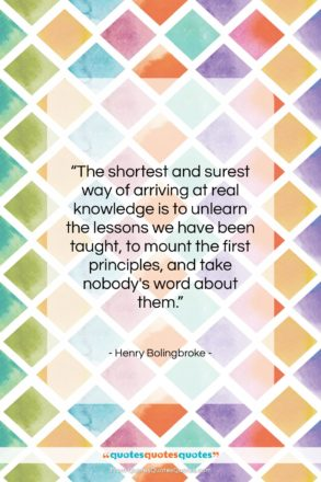 """Henry Bolingbroke quote: """"The shortest and surest way of arriving…""""- at QuotesQuotesQuotes.com"""