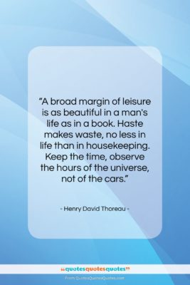 """Henry David Thoreau quote: """"A broad margin of leisure is as…""""- at QuotesQuotesQuotes.com"""