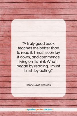 """Henry David Thoreau quote: """"A truly good book teaches me better…""""- at QuotesQuotesQuotes.com"""