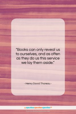 """Henry David Thoreau quote: """"Books can only reveal us to ourselves,…""""- at QuotesQuotesQuotes.com"""