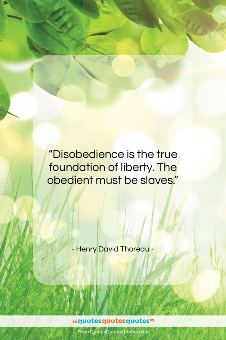 """Henry David Thoreau quote: """"Disobedience is the true foundation of liberty….""""- at QuotesQuotesQuotes.com"""