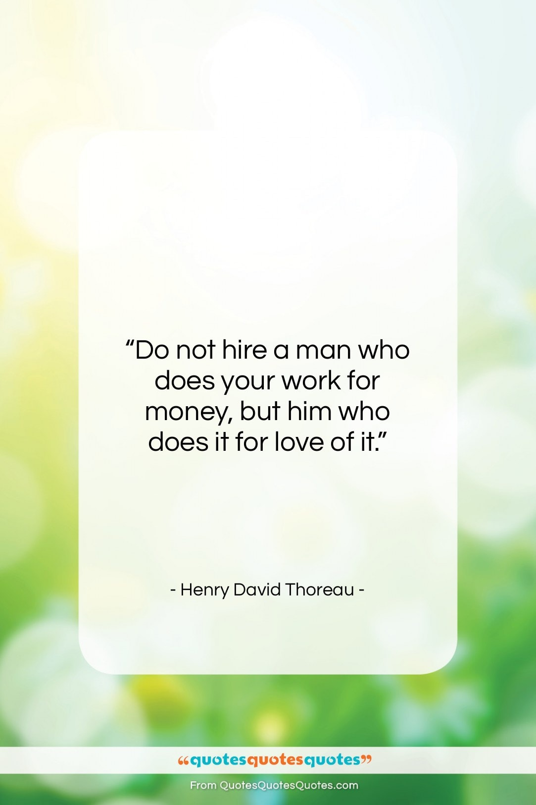 """Henry David Thoreau quote: """"Do not hire a man who does…""""- at QuotesQuotesQuotes.com"""