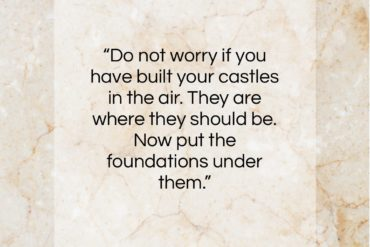 "Henry David Thoreau quote: ""Do not worry if you have built…""- at QuotesQuotesQuotes.com"