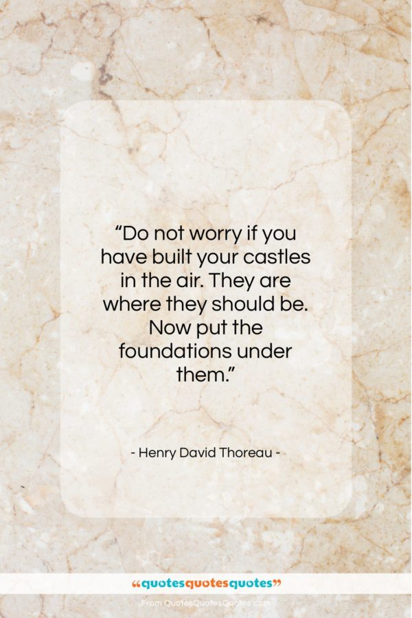 """Henry David Thoreau quote: """"Do not worry if you have built…""""- at QuotesQuotesQuotes.com"""